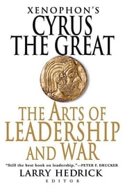 Xenophon's Cyrus the Great - The Arts of Leadership and War ebook by Larry Hedrick,Xenophon,Larry Hedrick