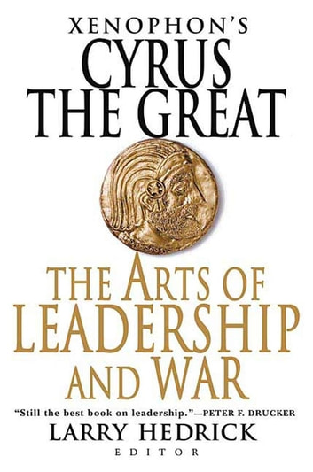 Xenophon's Cyrus the Great - The Arts of Leadership and War ebook by Xenophon