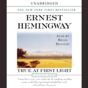 True At First Light - A Fictional Memoir Of His Last African Safari audiobook by Ernest Hemingway