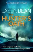 The Hunter's Oath (James Bishop 3) ebook by Jason Dean
