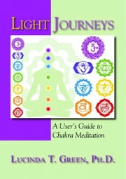 Light Journeys: A User's Guide to Chakra Meditation ebook by Lucinda Green