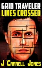 GRID Traveler Lines Crossed ebook by J Carrell Jones