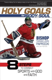 Holy Goals for Body and Soul - Eight Steps to Connect Sports with God and Faith ebook by Thomas John Paprocki, Joe Paprocki