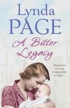A Bitter Legacy - Sometimes the past is impossible to forget… ebook by Lynda Page