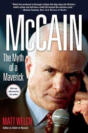 McCain: The Myth of a Maverick ebook by Matt Welch