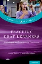 Teaching Deaf Learners - Psychological and Developmental Foundations ebook by Harry Knoors, PhD, Marc Marschark
