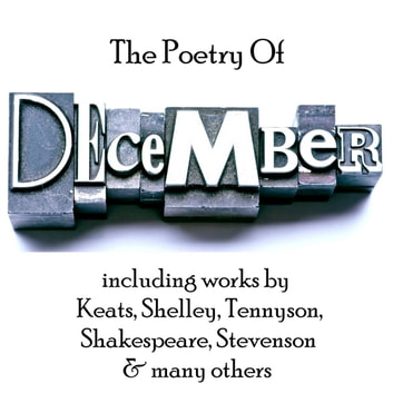Poetry of December, The audiobook by John Keats,Percy Bysshe Shelley,Alfred Lord Tennyson,Robert Louis Stevenson,William Shakespeare