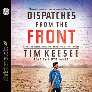 Dispatches from the Front - Stories of Gospel Advance in the World's Difficult Places audiobook by Tim Keesee