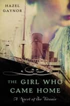 The Girl Who Came Home ebook by Hazel Gaynor