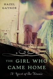 The Girl Who Came Home - A Novel of the Titanic ebook by Hazel Gaynor