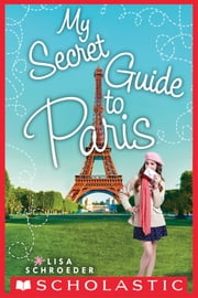 My Secret Guide to Paris ebook by Lisa Schroeder