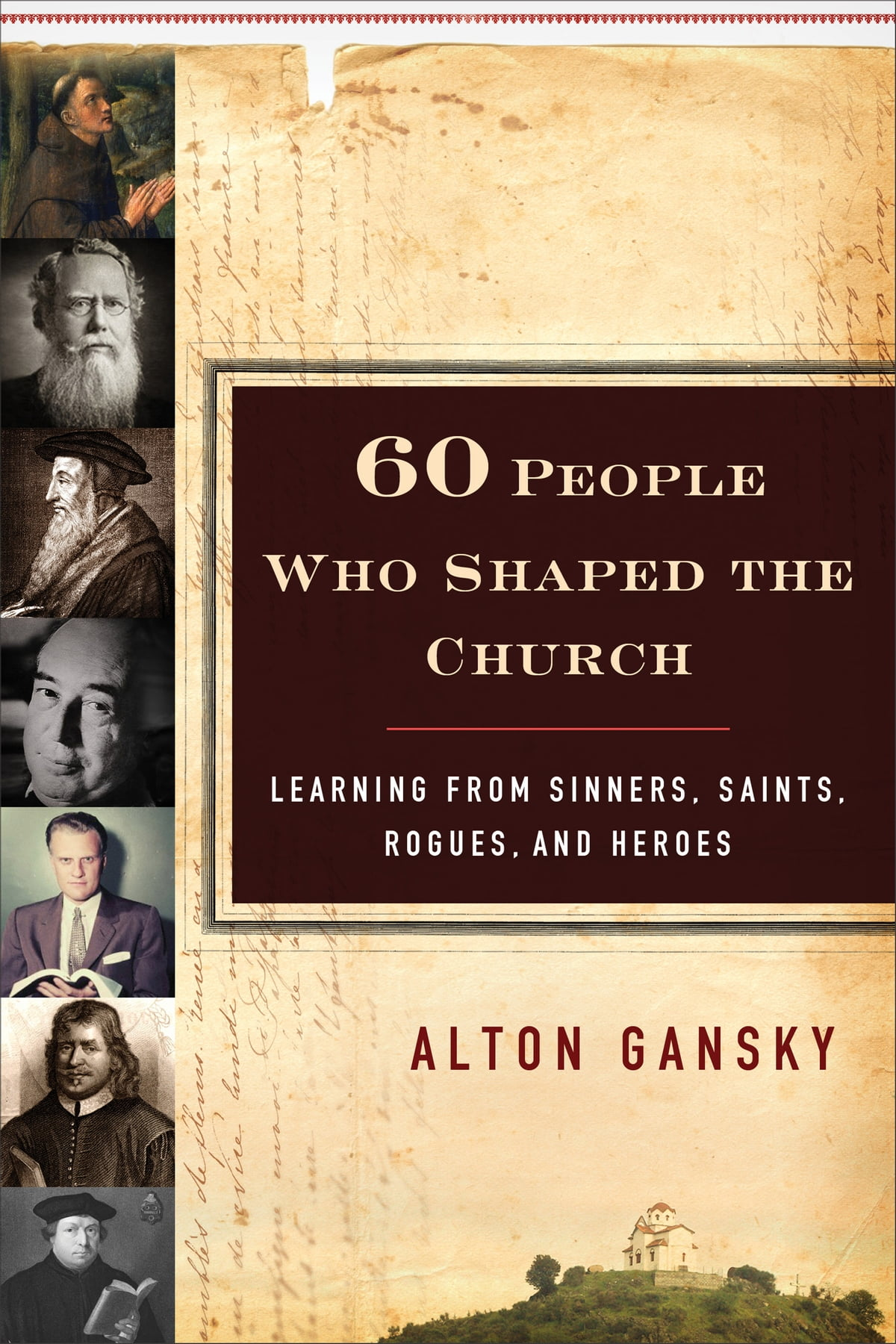 60 People Who Shaped The Church  Learning From Sinners, Saints, Rogues, And