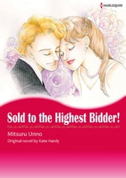 SOLD TO THE HIGHEST BIDDER ! - Harlequin Comics ebook by Kate Hardy,MITSURU UNNO