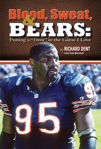 "Blood, Sweat, & Bears - Putting a ""dent"" in the Game I Love ebook by Richard Dent"
