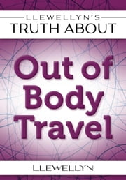 Llewellyn's Truth About Out-of-Body Travel ebook by Llewellyn