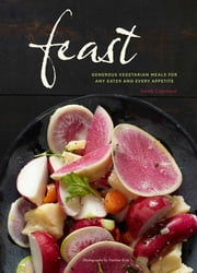 Feast - Generous Vegetarian Meals for Any Eater and Every Appetite ebook by Sarah Copeland,Yunhee Kim