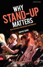 Why Stand-up Matters - How Comedians Manipulate and Influence ebook by Sophie Quirk