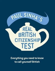 Paul Sinha's Real British Citizenship Test - Everything you need to know to call yourself British ebook by Paul Sinha