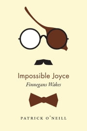 Impossible Joyce - Finnegans Wakes ebook by Patrick O'Neill