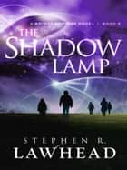 The Shadow Lamp ebook by Stephen R Lawhead