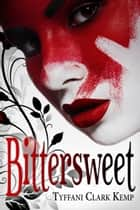 Bittersweet ebook by Tyffani Clark Kemp
