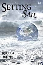 Setting Sail ebook by Angela White