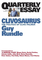 Quarterly Essay 56 Clivosaurus - The Politics of Clive Palmer ebook by Guy Rundle