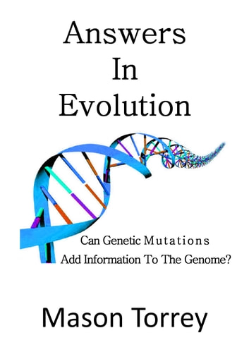 Answers In Evolution: Can Genetic Mutations Add Information To The Genome? ebook by Mason Torrey