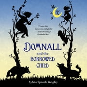 Domnall and the Borrowed Child audiobook by Sylvia Spruck Wrigley