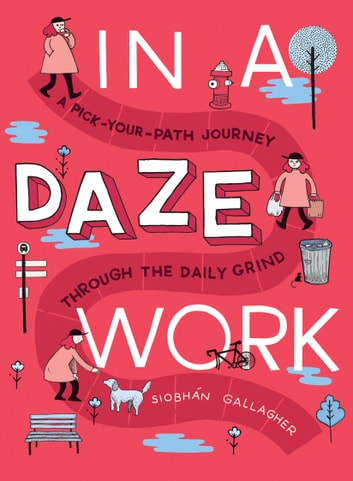 In a Daze Work - A Pick-Your-Path Journey Through the Daily Grind ebook by Siobhán Gallagher