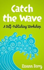 Catch the Wave - A Self-Publishing Workshop ebook by Lesann Berry