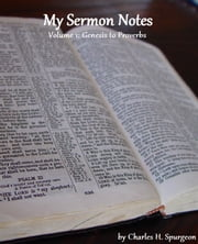 My Sermon Notes: Volume 1 - Genesis to Proverbs ebook by Charles H. Spurgeon