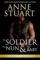 The Soldier, The Nun and The Baby ebook by Anne Stuart