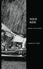 Wild Ride ebook by Rebecca M Avery