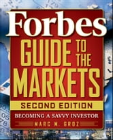 Forbes Guide to the Markets - Becoming a Savvy Investor ebook by Forbes LLC,Marc M. Groz
