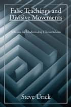 False Teachings and Divisive Movements - Schisms in Modern-day Christendom ebook by Steve Urick