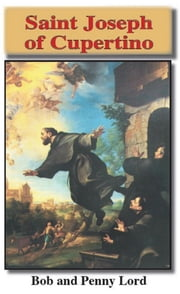 Saint Joseph of Cupertino ebook by Bob Lord,Penny Lord