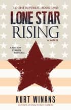 Lone Star Rising ebook by Kurt Winans
