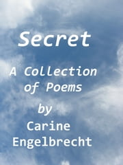 Secret (A Collection of Nine Poems) ebook by Carine Engelbrecht
