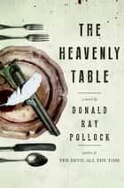 The Heavenly Table ebook by Donald Ray Pollock