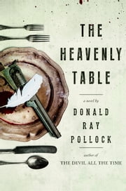 The Heavenly Table - A Novel ebook by Donald Ray Pollock