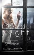 Dead of Night ebook by Carlyle Labuschagne