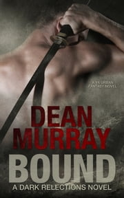 Bound: A YA Urban Fantasy Novel (Volume 1 of the Dark Reflections Books) ebook by Dean Murray