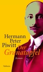 Der Granatapfel - Roman ebook by Hermann Peter Piwitt