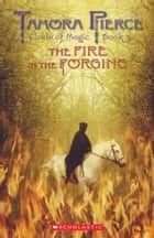 The Fire in the Forging ebook by Tamora Pierce