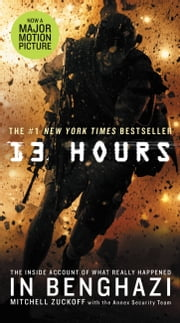 13 Hours - The Inside Account of What Really Happened In Benghazi ebook by MItchell Zuckoff,Annex Security Team
