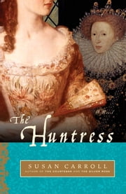 The Huntress - A Novel ebook by Susan Carroll