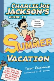 Charlie Joe Jackson's Guide to Summer Vacation ebook by Tommy Greenwald,J.  P. Coovert