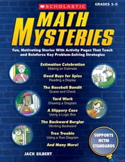 Math Mysteries: Fun, Motivating Stories With Activity Pages That Teach and Reinforce Key Problem-Solving Strategies ebook by Silbert, Jack