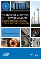 Transient Analysis of Power Systems ebook by Juan A. Martinez-Velasco